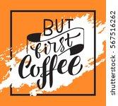 hand written but first coffee... | Shutterstock .eps vector #567516262