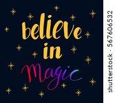 believe in magic lettering.... | Shutterstock .eps vector #567606532