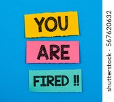you are fired   colorful paper... | Shutterstock . vector #567620632