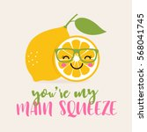 you're my main squeeze... | Shutterstock .eps vector #568041745