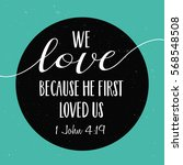 We Love Because He First Loved...