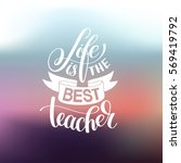 life is the best teacher hand... | Shutterstock .eps vector #569419792
