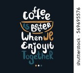 coffee is better when we enjoy... | Shutterstock .eps vector #569695576