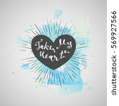 hand drawn words  take my heart.... | Shutterstock .eps vector #569927566