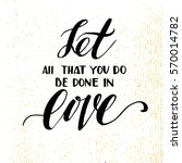 let all that you do be done in... | Shutterstock . vector #570014782