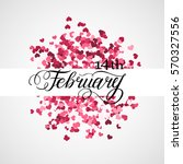 happy valentines day romantic... | Shutterstock .eps vector #570327556