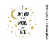 i love you to the moon and back.... | Shutterstock .eps vector #570989836