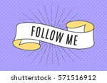 ribbon banner with text follow... | Shutterstock .eps vector #571516912