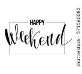 happy weekend. handwritten...   Shutterstock .eps vector #571560082