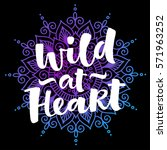 wild at heart vector lettering... | Shutterstock .eps vector #571963252