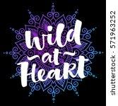 wild at heart vector lettering... | Shutterstock .eps vector #571963252