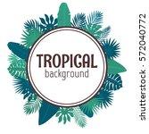 tropical leaves background.... | Shutterstock .eps vector #572040772