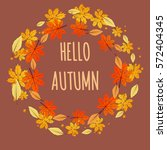 hello autumn leaf frame... | Shutterstock . vector #572404345