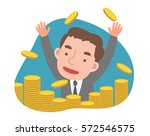 businessman with a lot of gold... | Shutterstock .eps vector #572546575