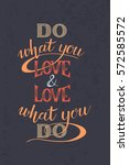do what you love and love what... | Shutterstock .eps vector #572585572