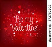 be my valentine  valentines day ... | Shutterstock .eps vector #572752102