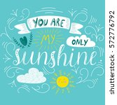 'you are my only sunshine'... | Shutterstock .eps vector #572776792