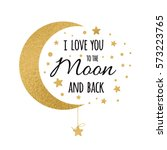 I love you to the moon and back. Cute positive lover slogan with golden moon and stars isolated on the white. Romantic vector design for wishes, Valentines Day, date, wedding, posters, postcards