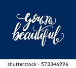 you're beautiful. modern... | Shutterstock .eps vector #573346996
