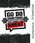 go do something that makes you... | Shutterstock .eps vector #573484168