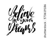 believe in your dreams. hand... | Shutterstock .eps vector #573619186
