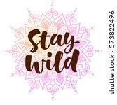 stay wild vector lettering... | Shutterstock .eps vector #573822496