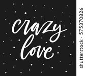 crazy love. hand drawn phrase.... | Shutterstock .eps vector #575370826