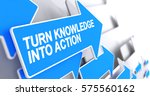 turn knowledge into action ... | Shutterstock . vector #575560162