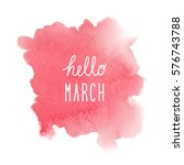 hello march greeting with red... | Shutterstock . vector #576743788