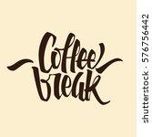 coffee break lettering. modern... | Shutterstock .eps vector #576756442