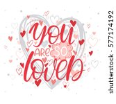 you are so loved   hand painted ... | Shutterstock .eps vector #577174192
