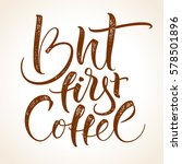 but first coffee. modern... | Shutterstock .eps vector #578501896