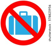 stop or ban sign with baggage... | Shutterstock . vector #578825956