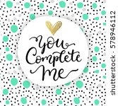 you complete me. valentines day ... | Shutterstock .eps vector #578946112