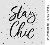stay chic. hand drawn lettering ... | Shutterstock .eps vector #578975458