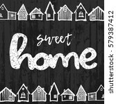 sweet home text inscription on... | Shutterstock .eps vector #579387412