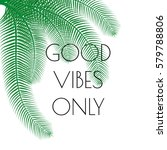 good vibes only  phrase with... | Shutterstock .eps vector #579788806