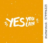 yes you can motivation phrase.... | Shutterstock .eps vector #579996325