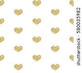 gold glitter heart seamless... | Shutterstock .eps vector #580035982