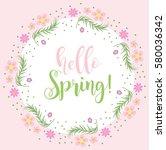 hello spring floral frame for... | Shutterstock .eps vector #580036342