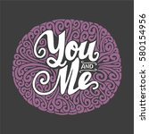 you and me   lettering with... | Shutterstock .eps vector #580154956
