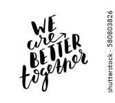 we are better together. black... | Shutterstock .eps vector #580803826