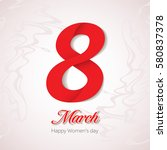 8 march women's day greeting... | Shutterstock .eps vector #580837378