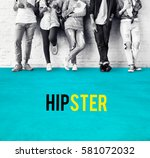 hipster freedom youth teenager... | Shutterstock . vector #581072032