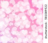 heart bokeh background  love... | Shutterstock . vector #581089522