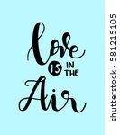 love is in the air. handwritten ... | Shutterstock .eps vector #581215105