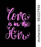 love is in the air. handwritten ... | Shutterstock .eps vector #581227936
