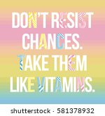 don't resist the chances. take... | Shutterstock .eps vector #581378932