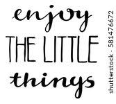 enjoy the little things hand... | Shutterstock .eps vector #581476672