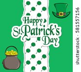 st. patrick's day holiday card. ... | Shutterstock .eps vector #581557156